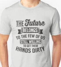 The future belongs to those still willing to get their hands dirty T-Shirt