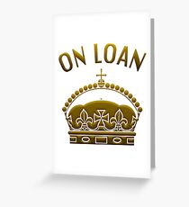 A Crown On Loan Greeting Card