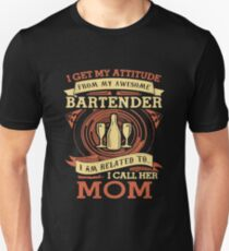 I Get My Attitude From My Awesome Bartender I Am Related To I Call Her Mom T-shirts T-Shirt