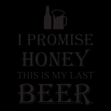 I Promise This Is My Last Beer T-shirts by peterpeggyj