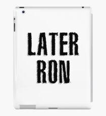 Later Ron iPad Case/Skin