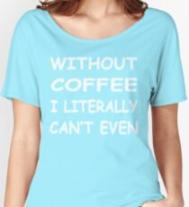 Without Coffee Women's Relaxed Fit T-Shirt