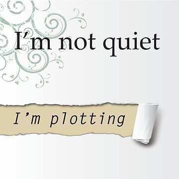 I'm Not Quiet, I'm Plotting Writer's Quote by Shendz
