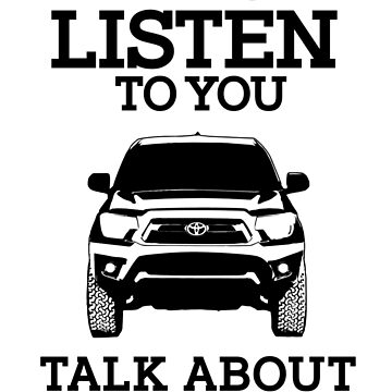 If you want me to listen to you, talk about trucks by Janja