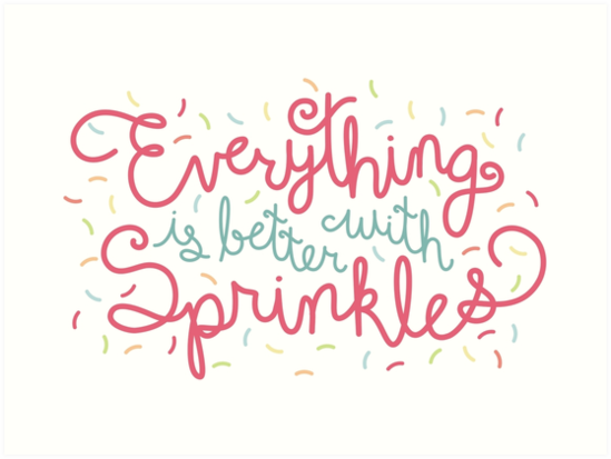 Everything is Better With Sprinkles by Caroline Moore