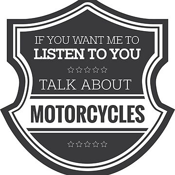 If you want me to listen to you talk about motorcycles by Janja
