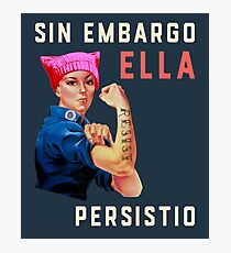 Resist. Nevertheless She Persisted. Sin Embargo Ella Persistio.  Photographic Print