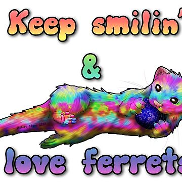Keep Smilin' and Love Ferrets by Fennic