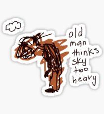 'Old Man Thinks Sky Too Heavy' Sticker