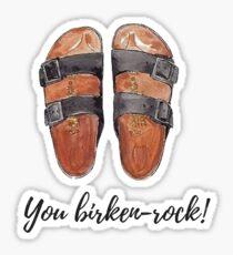 you birkenrock! birkenstocks Sticker