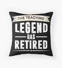 The Teaching Legend Has Retired Throw Pillow