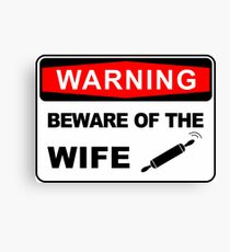 Warning, Beware of the wife Canvas Print