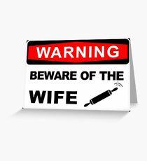 Warning, Beware of the wife Greeting Card