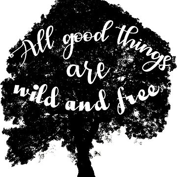 All Good Things Are Wild and Free by cisnenegro