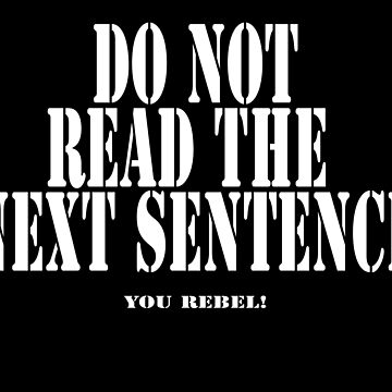 Do Not Read The Next Sentence - You Rebel T-Shirt by deanworld