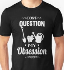 Don't Question, Gardening Is My Obsession Unisex T-Shirt