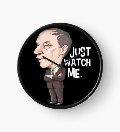 Pierre Trudeau, Just Watch Me Clock