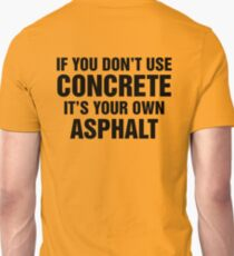 If You Don't Use Concrete It's Your Own Asphalt T-Shirt