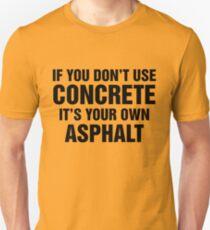 If You Don't Use Concrete It's Your Own Asphalt Slim Fit T-Shirt