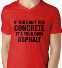 If You Don't Use Concrete It's Your Own Asphalt Men's V-Neck T-Shirt