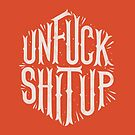 Unfuck Shit Up! by LordWharts