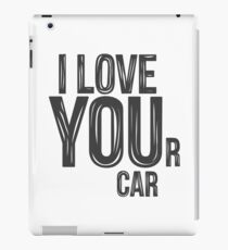 I LOVE YOUr car iPad Case/Skin