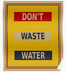 Don't waste water poster Poster
