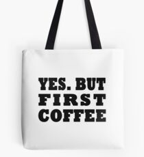 Yes. But First, Coffee Tote Bag