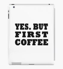 Yes. But First, Coffee iPad Case/Skin