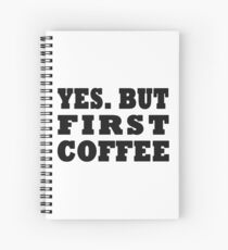 Yes. But First, Coffee Spiral Notebook