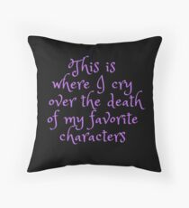 This is where I cry over the death of my favorite characters Throw Pillow