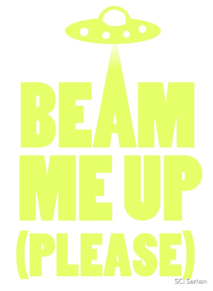 Beam Me Up (Please)  by SCI Sarhan