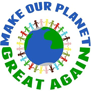 Make Our Planet Great Again by elishamarie28