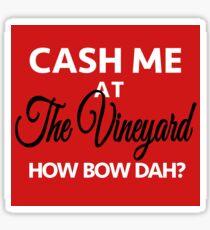 Cash Me at the Vineyard - Wine Lovers Necessity Sticker