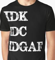 IDK IDC IDGAF Graphic T-Shirt