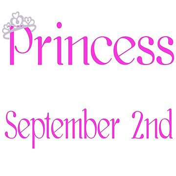 A Princess Is Born On September 2nd Funny Birthday  by matt76c