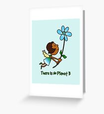 There Is No Planet B. Greeting Card
