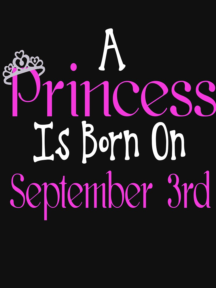A Princess Is Born On September 3rd Funny Birthday  by matt76c