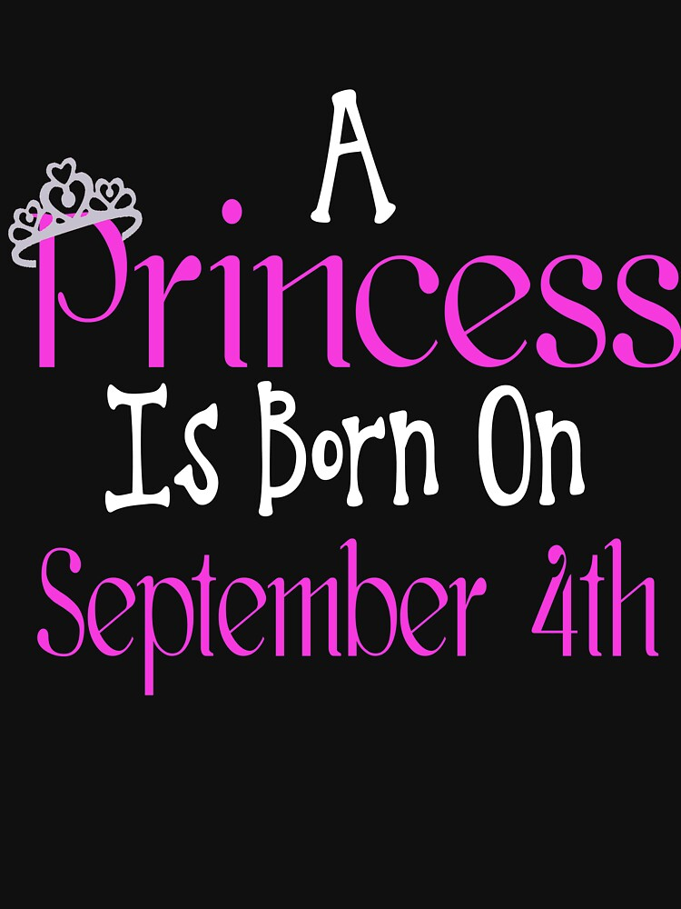 A Princess Is Born On September 4th Funny Birthday  by matt76c