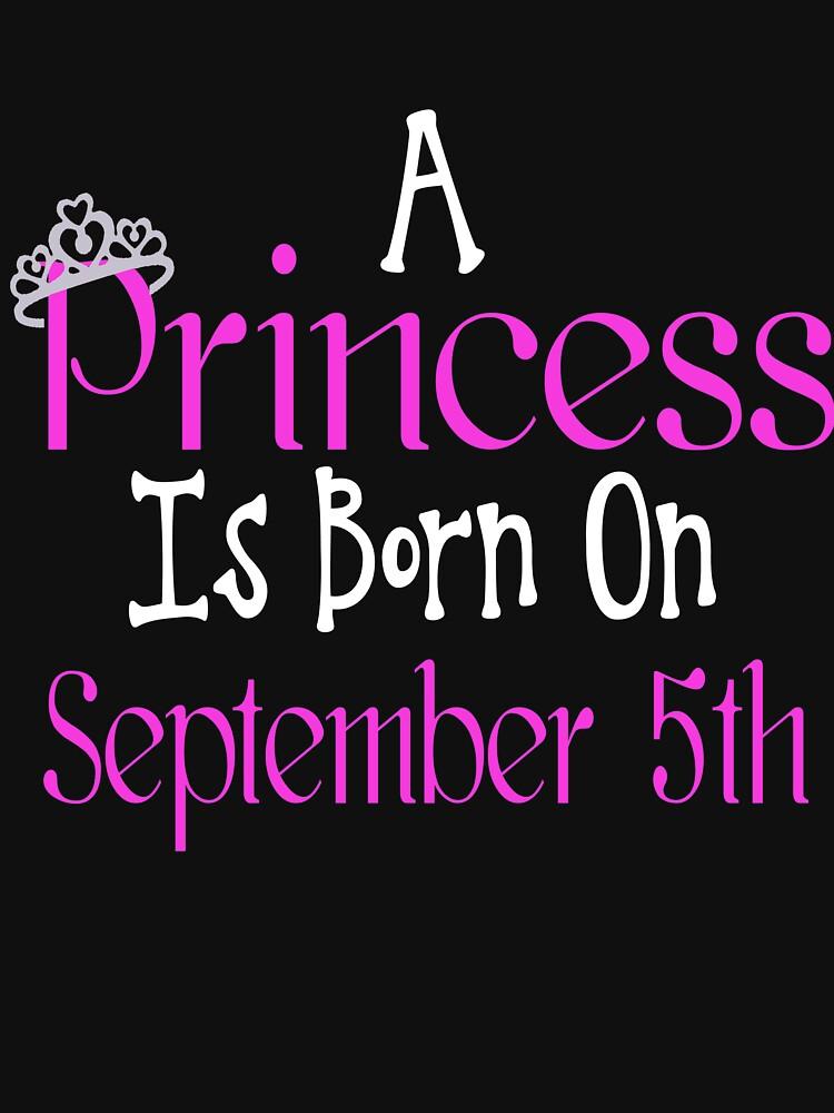 A Princess Is Born On September 5th Funny Birthday  by matt76c