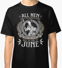 All Men are Created Equal but Only the Best are Born in June - Cancer T-shirt Classic T-Shirt
