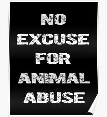 No Excuse for Animal Abuse Poster