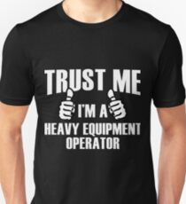 Trust Me I'M A Heavy Equipment Operator-Tshirts&Hoodies T-Shirt