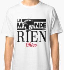 Le monde ou rien chico Classic T-Shirt