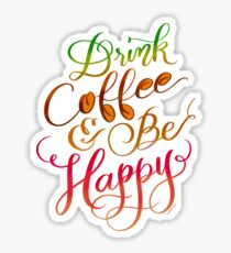 Coffee Gift - Drink Coffee & Be Happy Hand Lettered Design Sticker