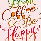 Coffee Gift - Drink Coffee & Be Happy Hand Lettered Design by DoubleBrush