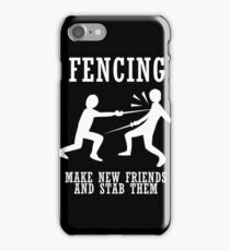 Fencing Make New Friends And Stab Them iPhone Case/Skin