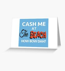 Ocean Lovers - Cash Me At the Beach  Greeting Card