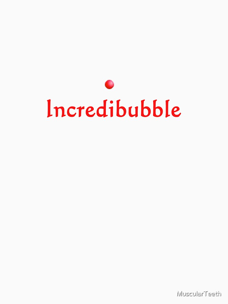 Incredibubble by MuscularTeeth