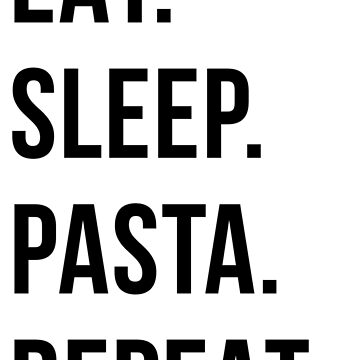 pasta - eat sleep pasta repeat by katrinawaffles